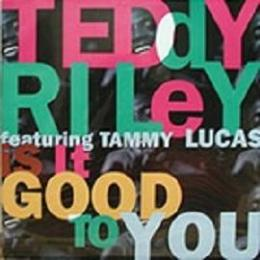 Teddy Riley ft Tammy Lucas Is It Good To You