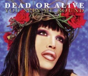 Dead Or Alive / You Spin Me Round